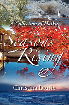 Seasons Rising: A Collection of Haiku Christina Laurie